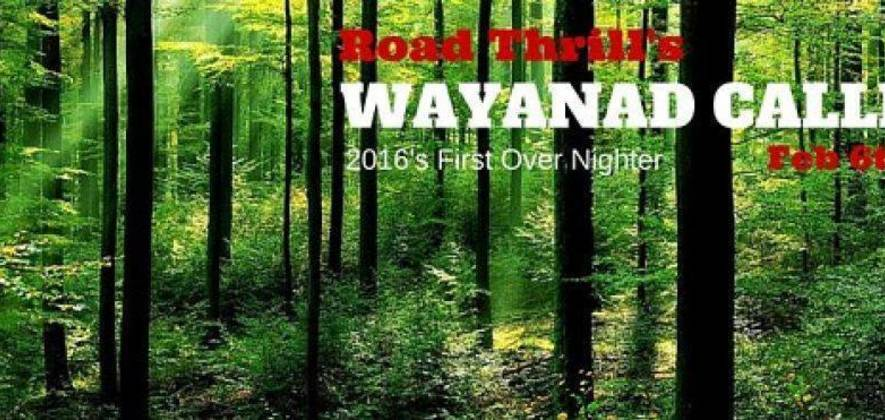 Road Thrill's: Wayanad Calling - 6th and 7th Feb'2016